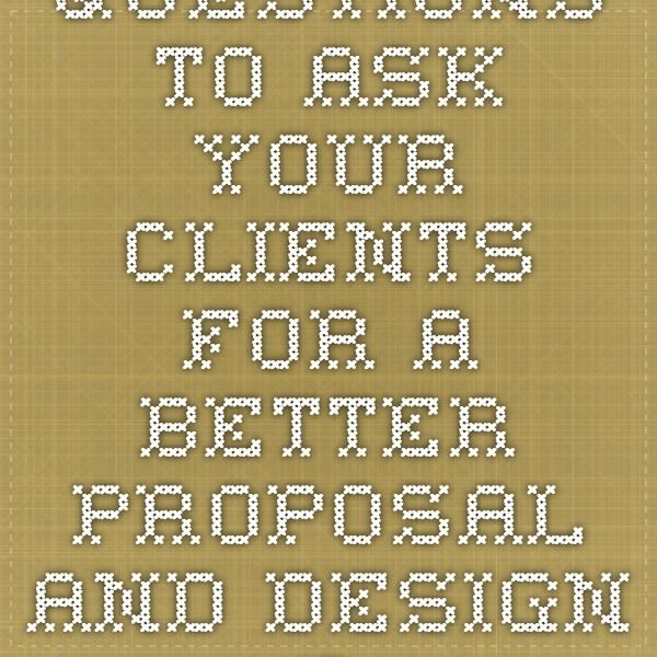 Questions To Ask Your Clients For A Better Proposal And