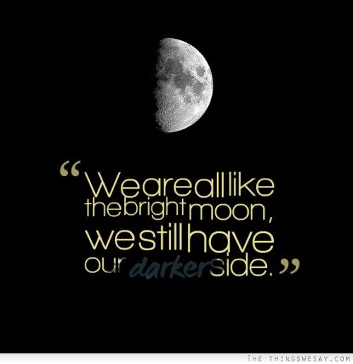 We Are All Like The Bright Moon We Still Have Our Darker Side