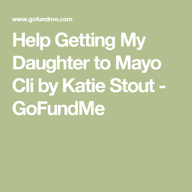 Help Getting My Daughter to Mayo Cli by Katie Stout
