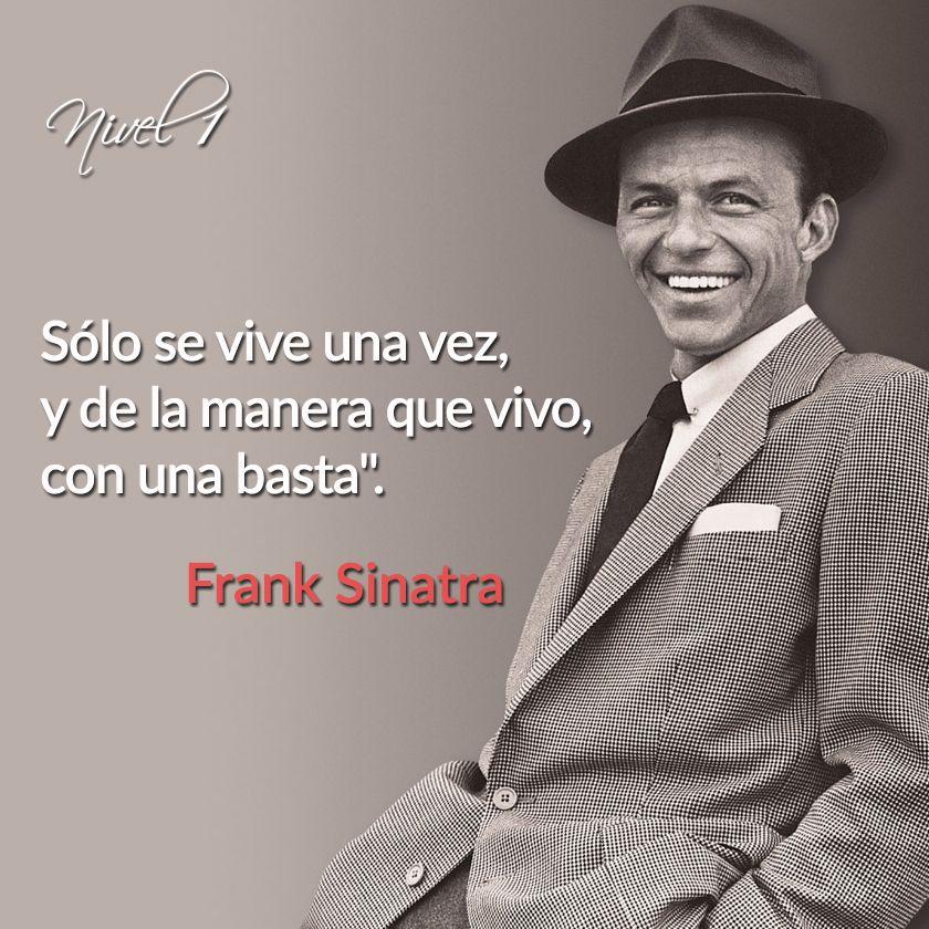 Solo se vive una vez, y de la manera que vivo, con una basta. #FrankSinatra #cantante #frases #Hollywood