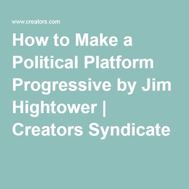 How to Make a Political Platform Progressive by Jim Hightower | Creators Syndicate