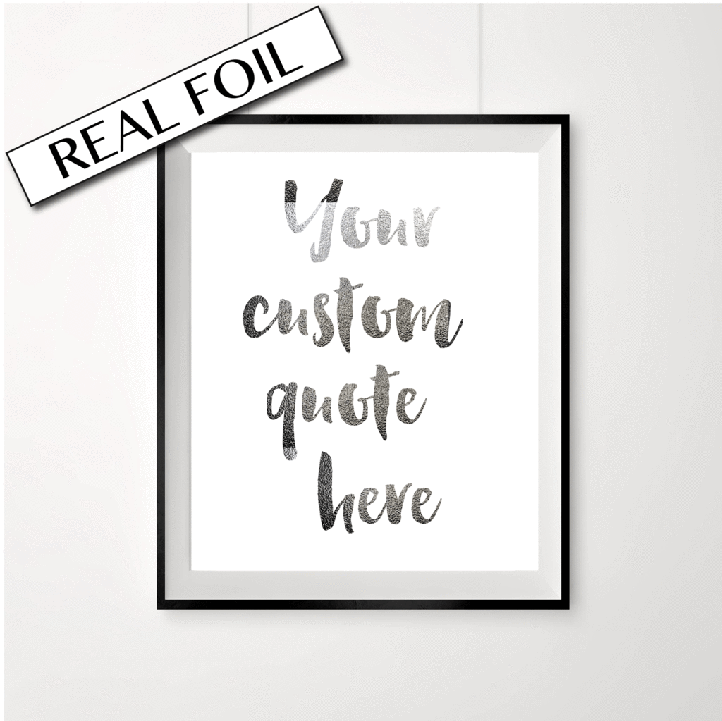 Custom Quote Prints Custom Silver Foil Print  Choose Your Own Quote Font Foil