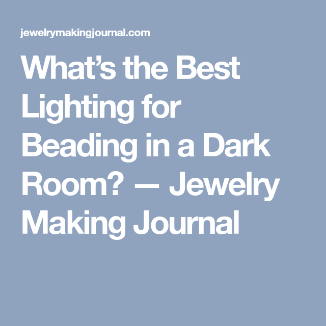 What S The Best Lighting For Beading In A Dark Room