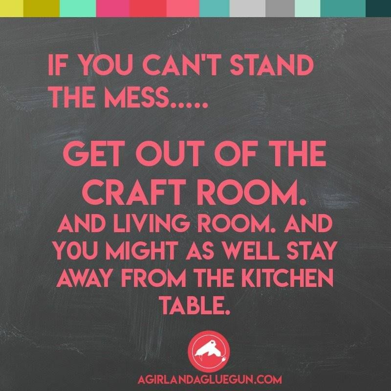 If You Can T Stand The Mess Craft Memes Craft Quotes Sewing Quotes