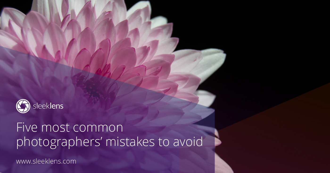 Here are the top 5 photographers' mistakes to avoid.