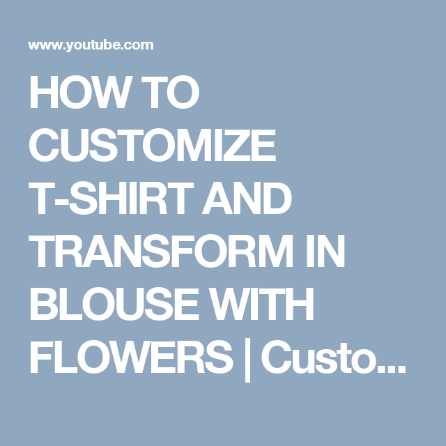 HOW TO CUSTOMIZE T-SHIRT AND TRANSFORM IN BLOUSE WITH FLOWERS | Customizando Mariely Del Rey - YouTube