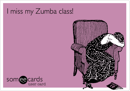 Funny Memes Zumba : I miss my zumba class have a good vacation jill but please