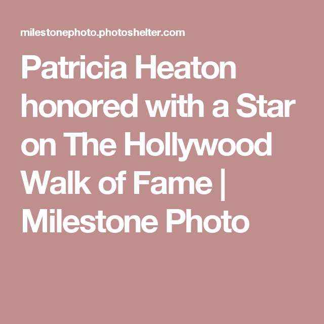Patricia Heaton honored with a Star on The Hollywood Walk of Fame | Milestone Photo