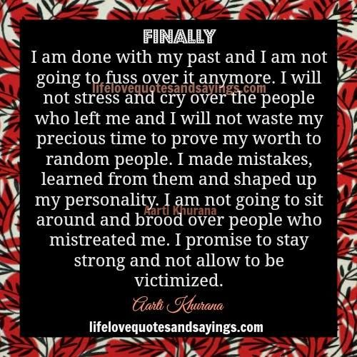 I Promise To Stay Strong Finally I Am Done With My Past And I Am Not Going To Fuss Over It Anymore I Will Not S My Past Quotes Past Quotes Love Quotes For Her
