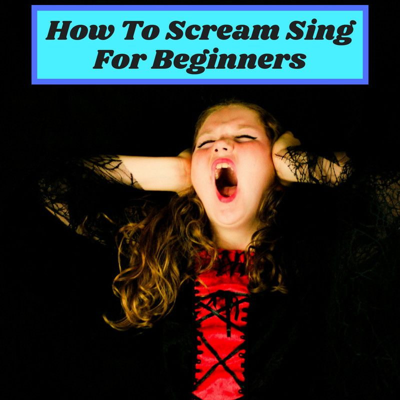 How To Scream Sing For Beginners (Without Damaging Your
