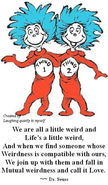 Top 100 We Are All A Little Weird Dr Seuss Quote