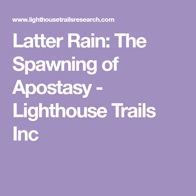 Latter Rain: The Spawning Of Apostasy