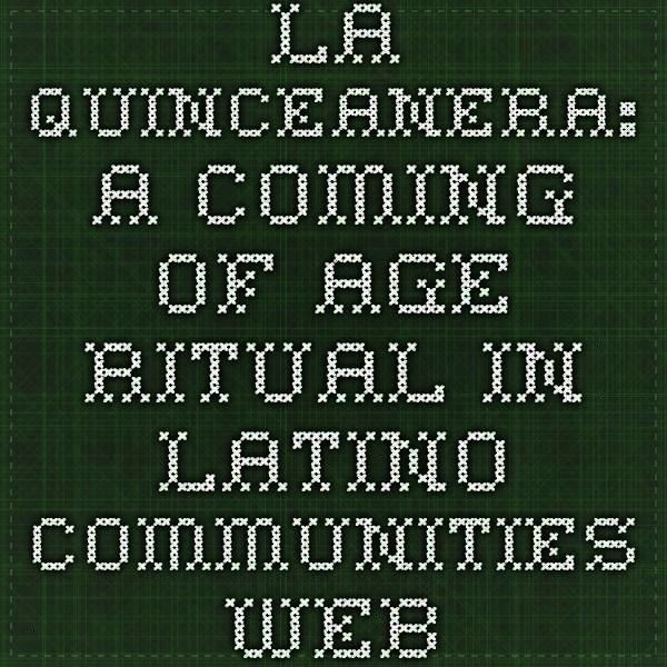Age Ritual in Latino Communities Webcast  Library o La Quinceanera A Coming of Age Ritual in Latino Communities Webcast  Library o La Quinceanera A Coming of Age Ritual i...