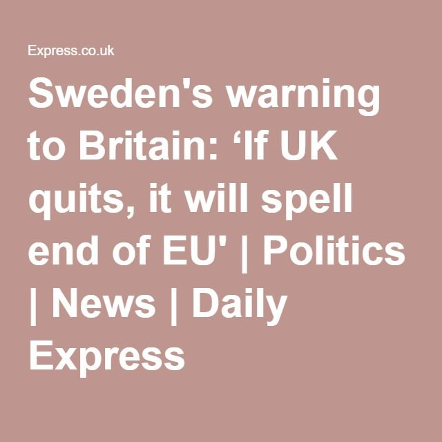 Sweden's warning to Britain: 'If UK quits, it will spell end of EU' | Politics | News | Daily Express
