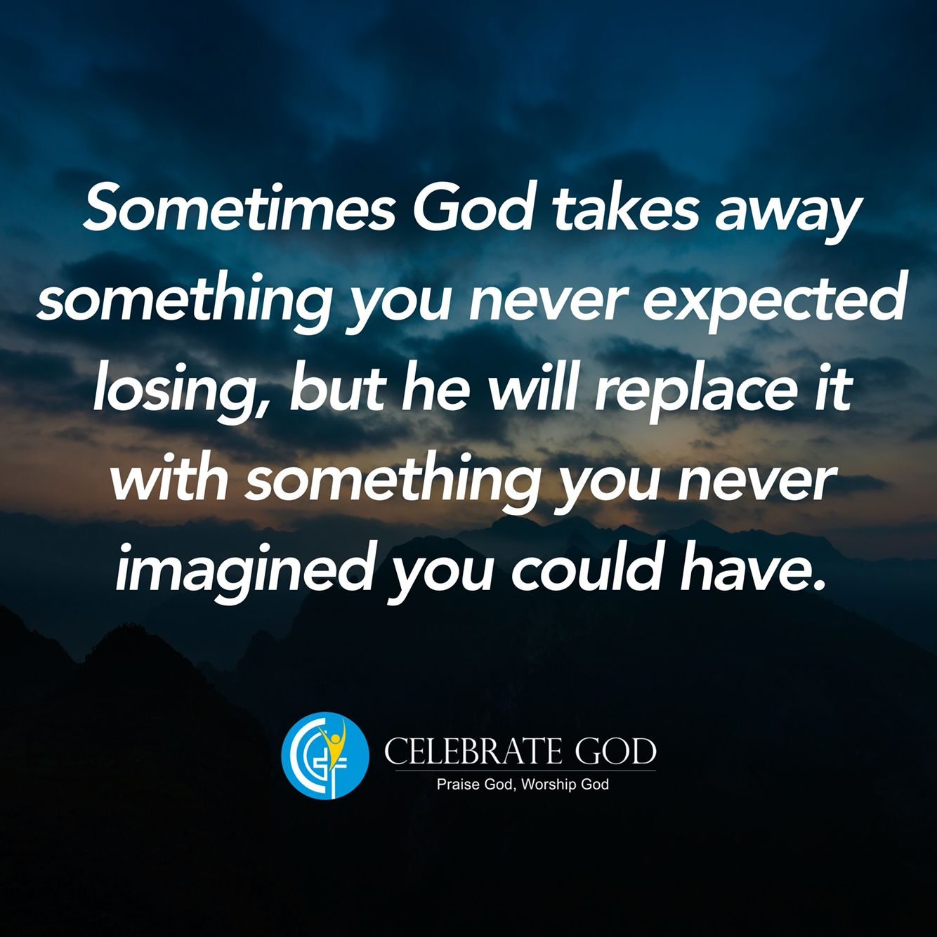 Sometimes God takes away something you never expected losing, but he will replace it with something you never imagined you could have.