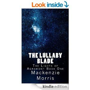 Amazon.com: The Lullaby Blade (The Lights of Agramont Book 1) eBook: Mackenzie Morris: Kindle Store