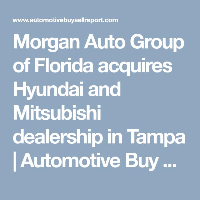 Morgan Auto Group Of Florida Acquires Hyundai And Mitsubishi