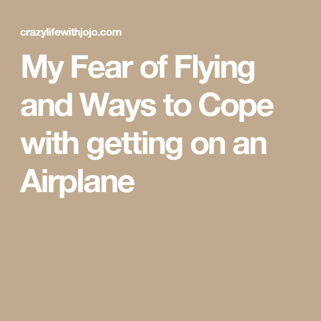 My Fear of Flying and Ways to Cope with getting on an Airplane