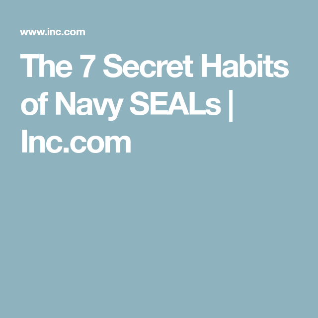 The 7 Secret Habits of Navy SEALs | Inc.com
