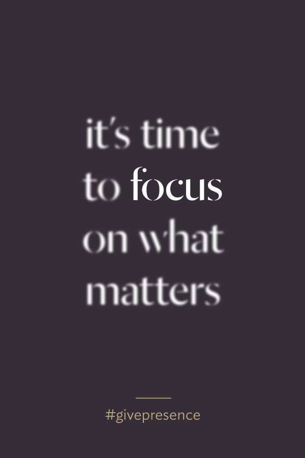 Focus Quotes Unique It's Time To Focus On What Matters#givepresence  Life Quotes
