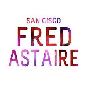 San Cisco Fred Astaire Http Www Youtube Com Watch V Ultx5zr Sqe