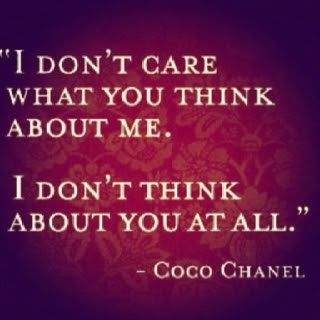 I Dont Care What You Think About Me I Dont Think About You At All Gotta  Love The Great Coco Chanel
