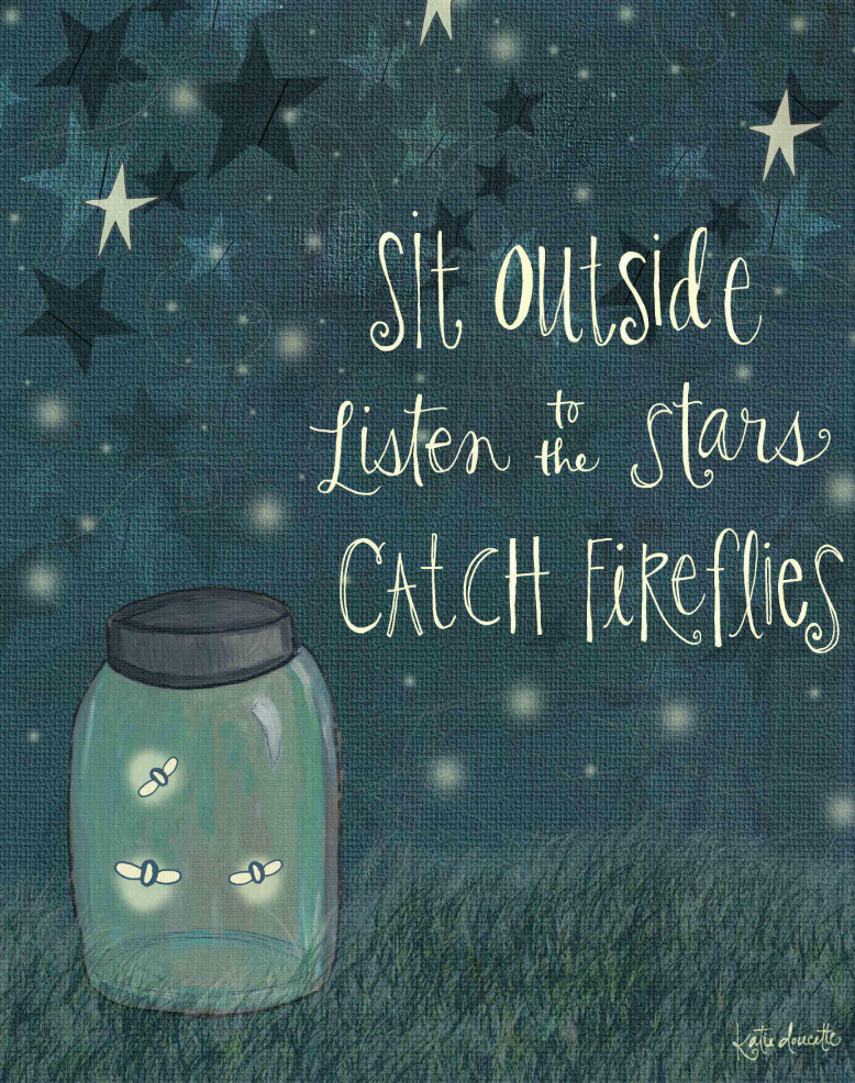 Sit Outside Listen To The Stars Catch Fireflies By Katie Doucette