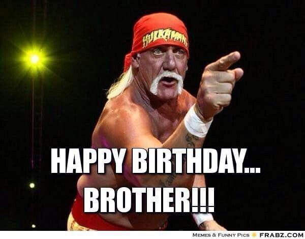 Happy Birthday Hulk Hogan Happy Birthday Brother Funny Happy