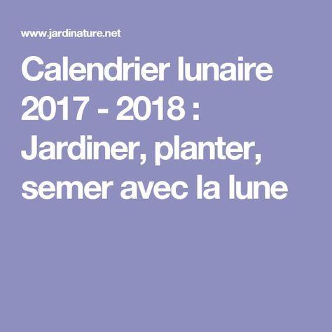 calendrier lunaire 2017 2018 jardiner planter semer avec la lune jardin pinterest. Black Bedroom Furniture Sets. Home Design Ideas