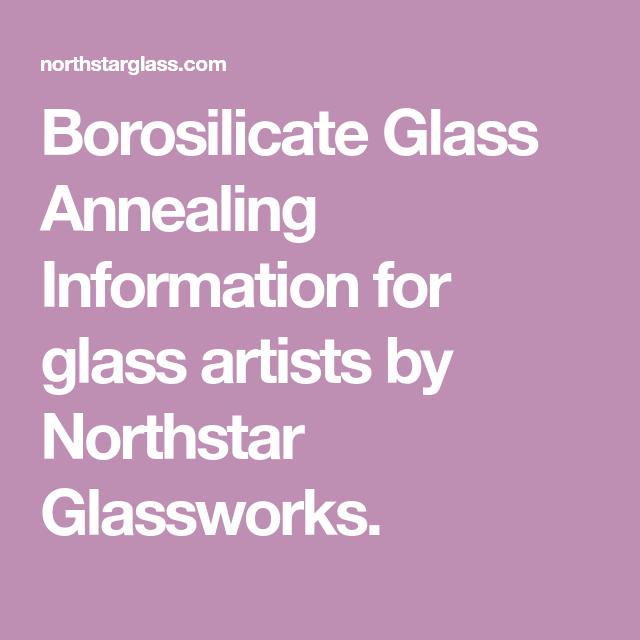 Borosilicate Glass Annealing Chart Borosilicate Glass Borosilicate Glass