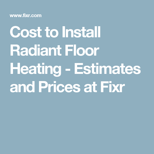 Cost To Install Radiant Floor Heating Estimates And Prices At