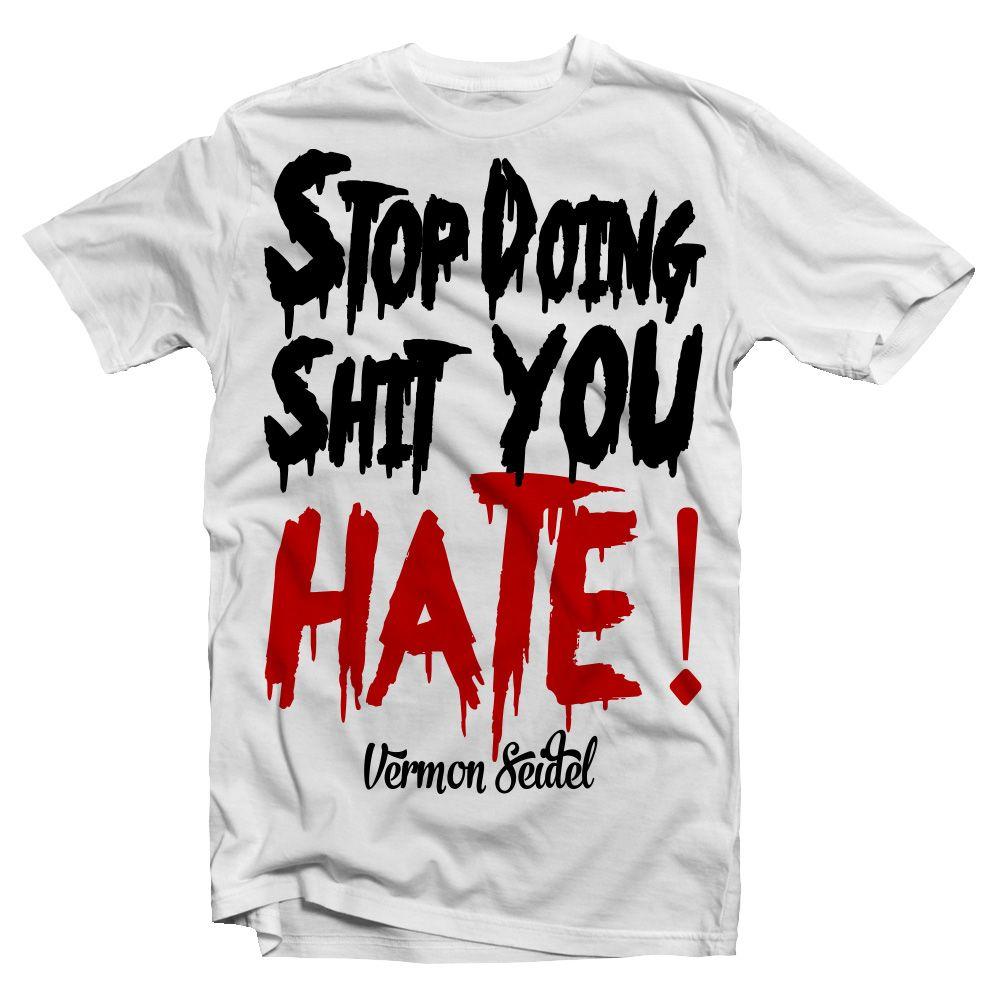 Stop doing shit you hate - Vermon Seidel #vermonseidel #kikuyuwood #wingerswordwide #men  #tshirt #fashion #vermon