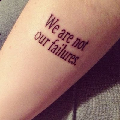 """""""We are not our failures"""" is a line from a La Dispute song. This tattoo holds a lot of personal meaning, due to the past year of my life being quite difficult.   I got this done by Joe at Ink and Dagger in Louisville, Kentucky."""