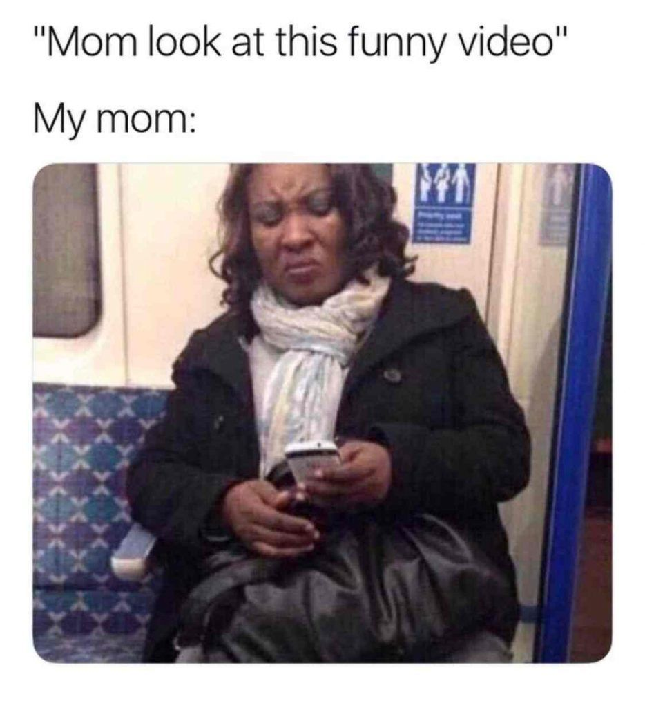 14 Funniest Showing Your Mom A Meme Funny Relatable Memes Really Funny Memes Stupid Funny Memes