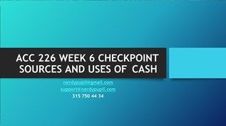 ACC 226 WEEK 6 CHECKPOINT SOURCES AND USES OF CASH