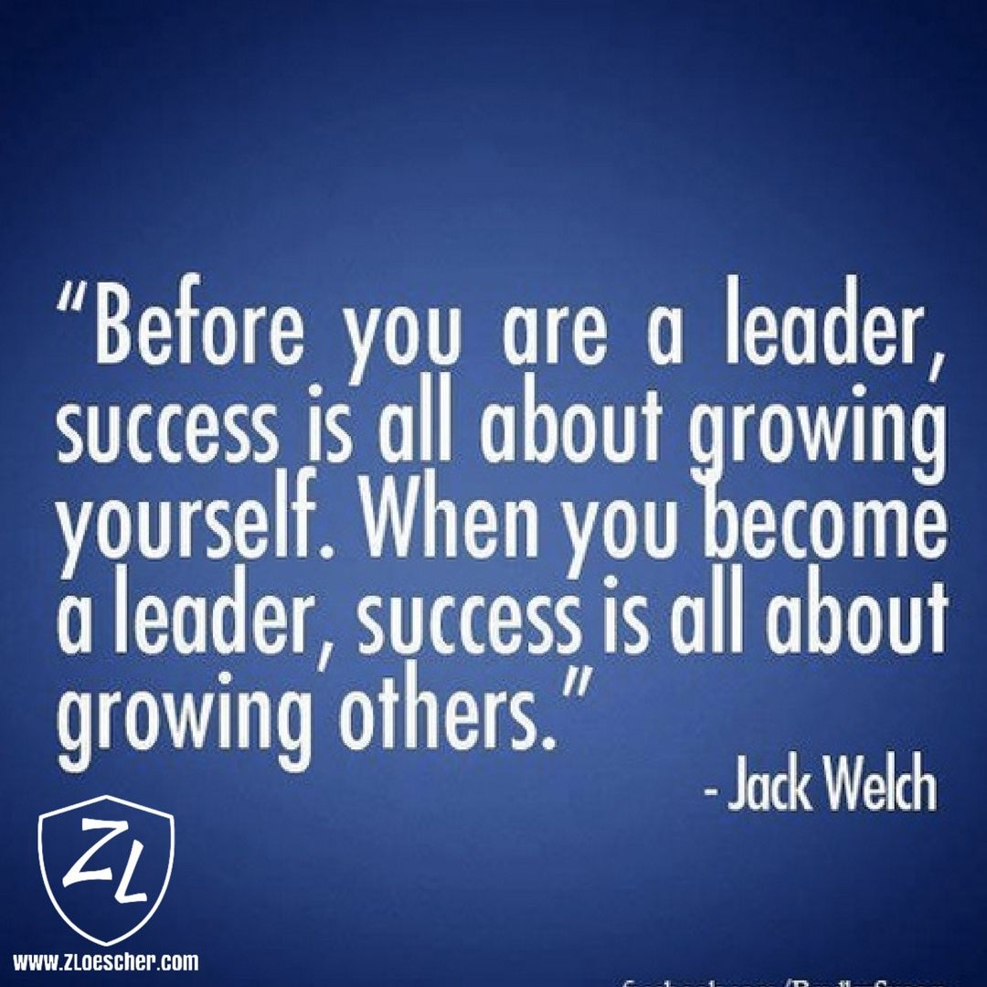 Jack Welch Quotes Before You Are A Leader Success Is All About Growing Yourself
