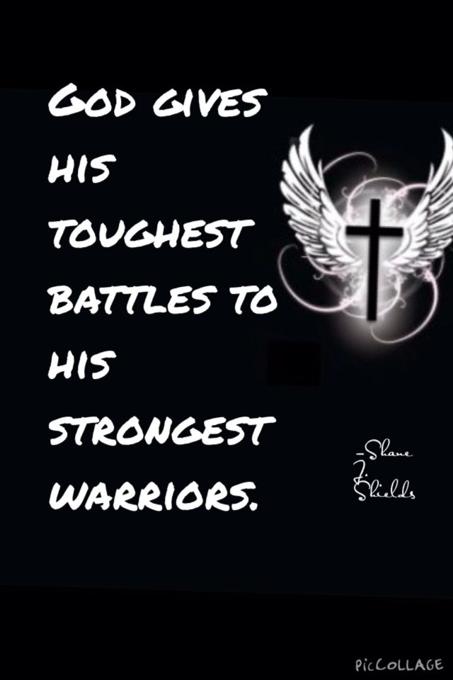 God Gives His Toughest Battles To His Strongest Warriors Quotes