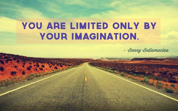 You Are Limited Only By Your Imagination.