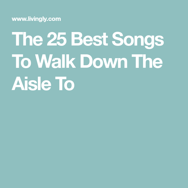 The 25 Best Songs To Walk Down The Aisle To