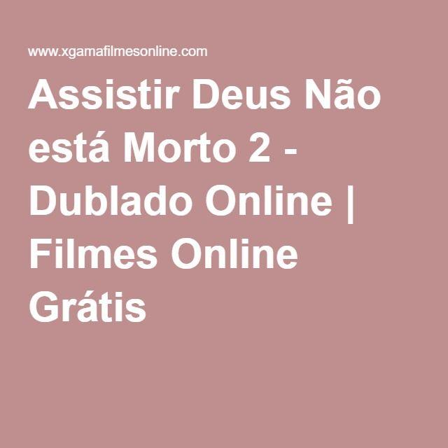 Assistir Deus Nao Esta Morto 2 Dublado Online Filmes Online