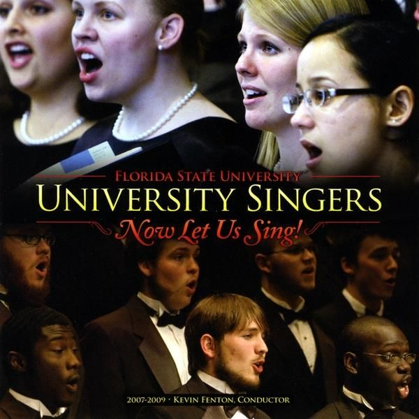 Florida State University Singers - University Singers Now Let Us Sing!