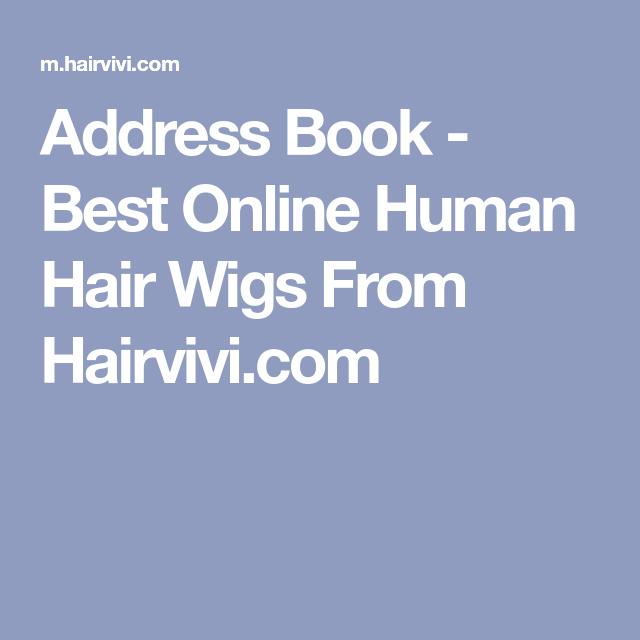 address book best online human hair wigs from hairvivi com bobs