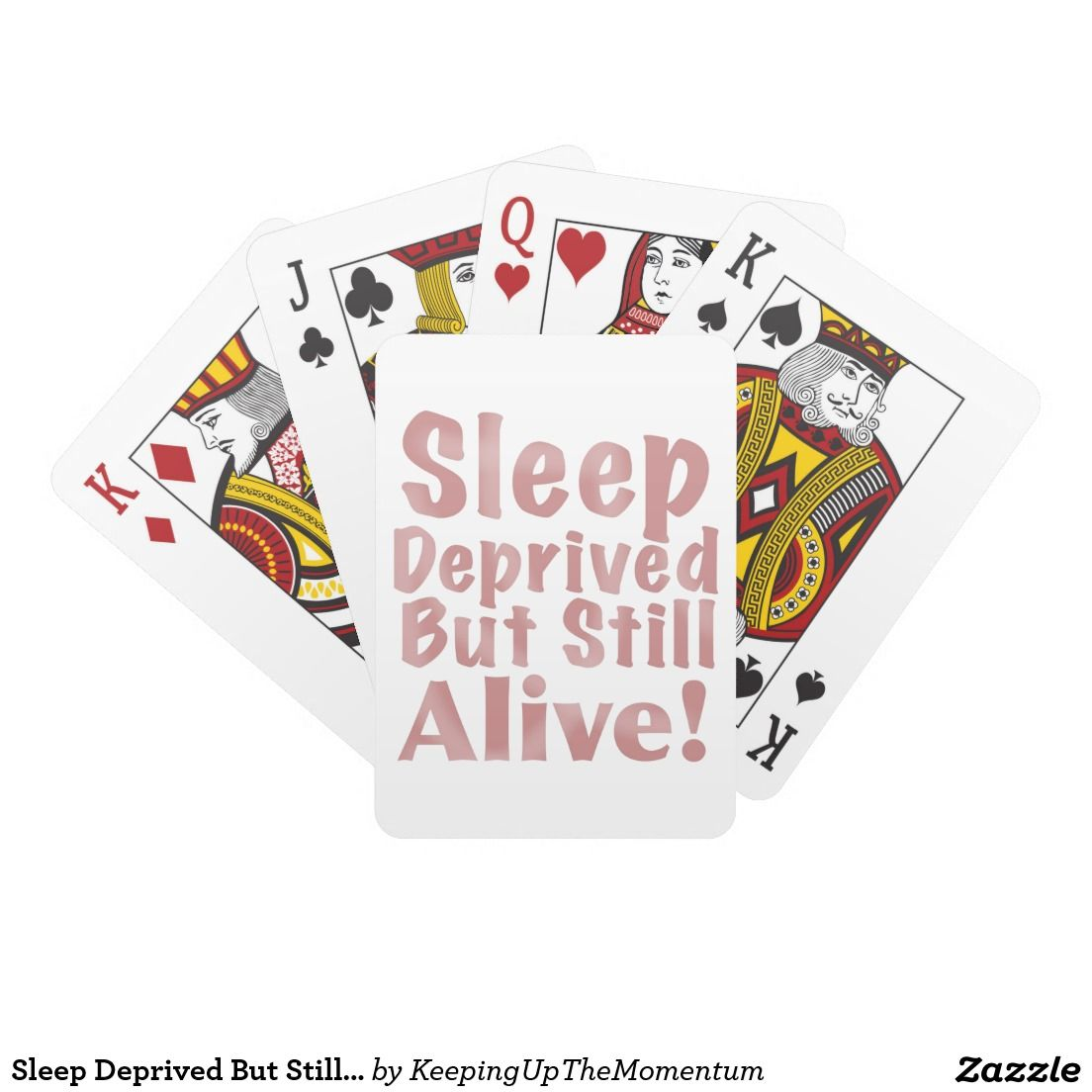 Sleep Deprived But Still Alive in Dusty Rose Playing Cards | Sleep ...