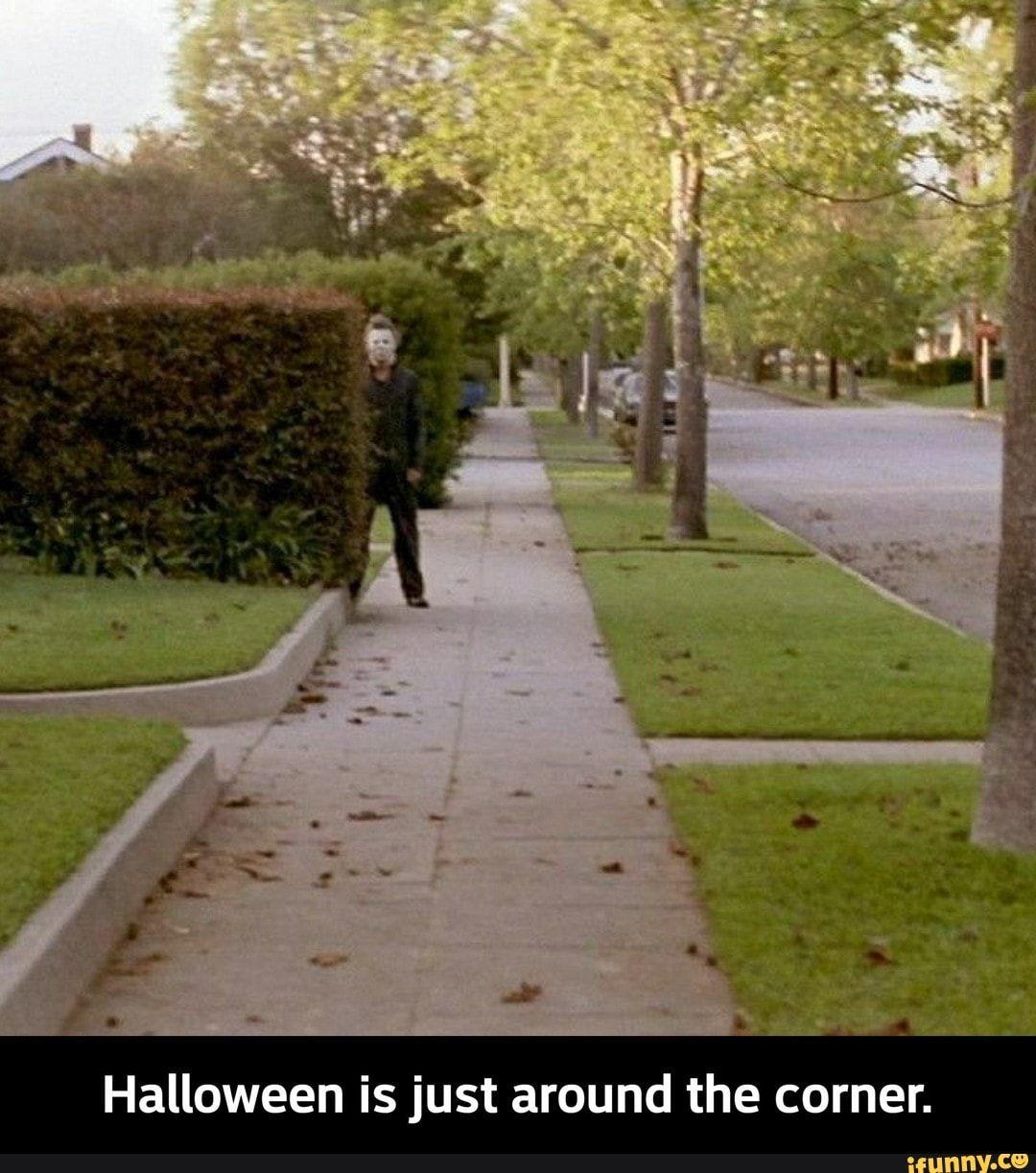 Halloween Is Just Around The Corner Halloween Is Just Around The Corner Ifunny Holiday Movie Night Halloween Movies Halloween Movie Night