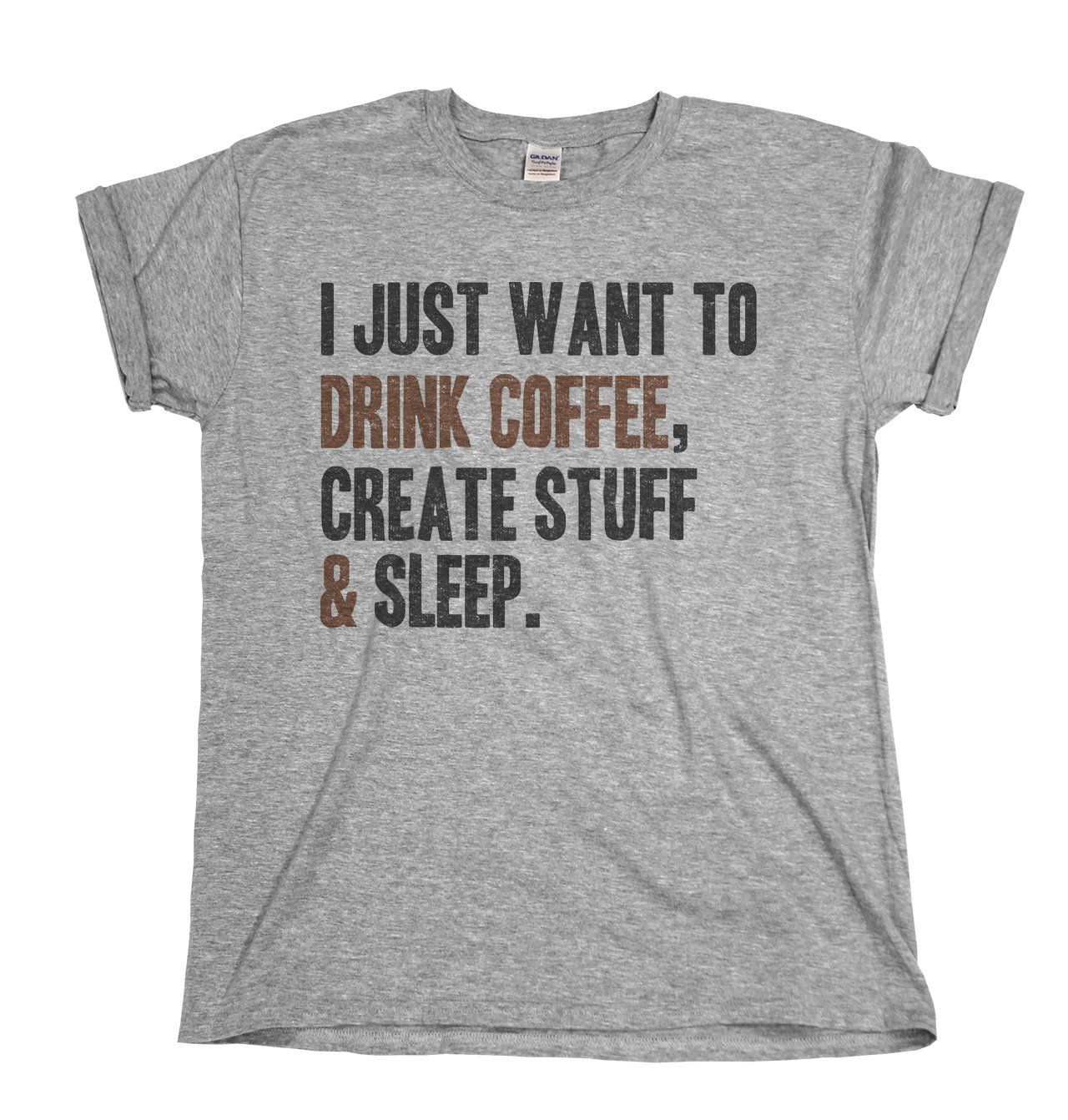 I Just Want To Drink Coffee,Create Stuff & Sleep Mens