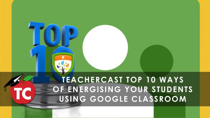 TOP 10 WAYS OF USING Google Classroom