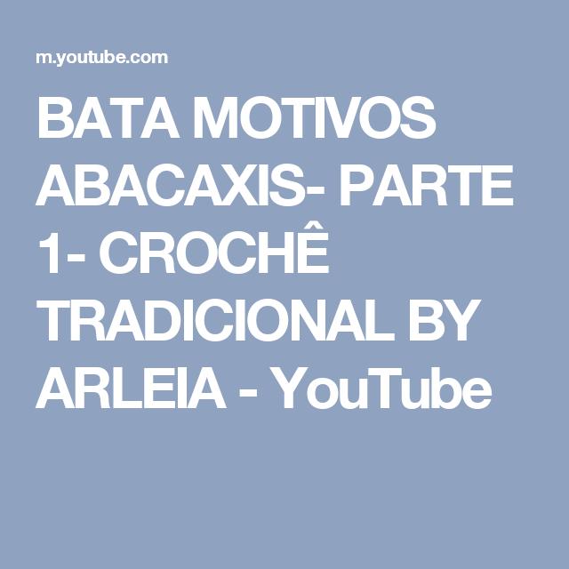 BATA MOTIVOS ABACAXIS- PARTE 1- CROCHÊ TRADICIONAL BY ARLEIA - YouTube