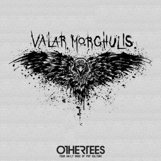 VALAR MORGHULIS Game of Thrones T-Shirt - The Shirt List