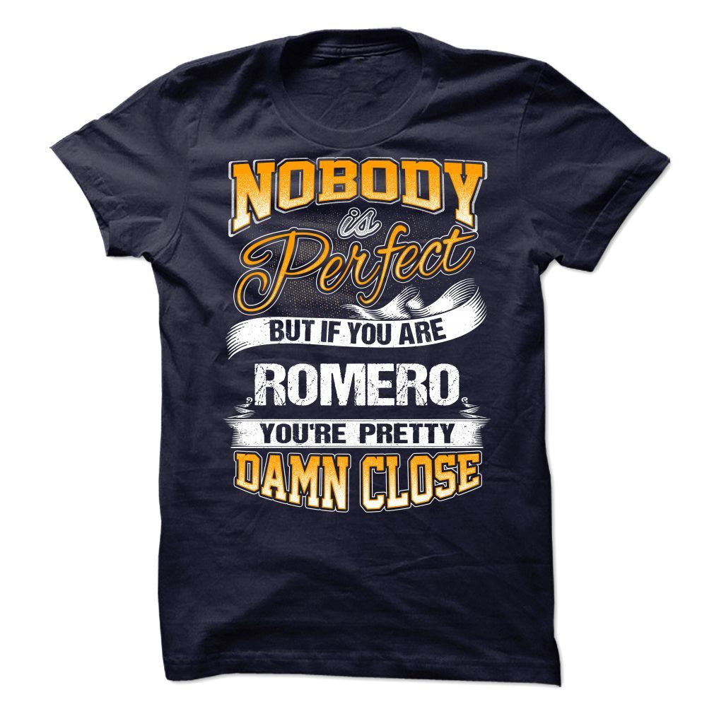 Cool T shirts Nobody is Perfect but ROMERO
