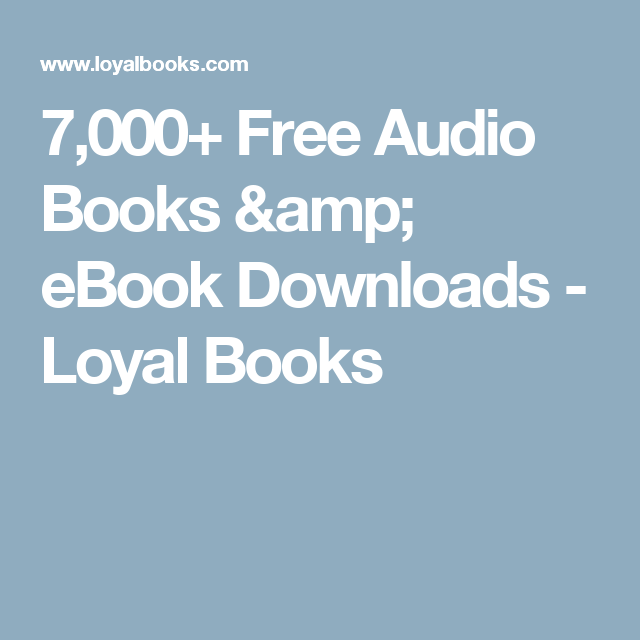 7,000+ Free Audio Books & eBook Downloads - Loyal Books